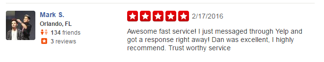 Mark S., Orlando FL, Awesome fast service! I just messaged through Yelp and got a response right away! Dan was excellent, I highly recommend. Trust worthy service